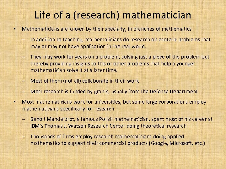 Life of a (research) mathematician • Mathematicians are known by their specialty, in branches