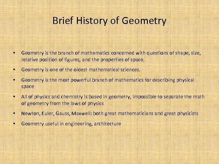 Brief History of Geometry • Geometry is the branch of mathematics concerned with questions