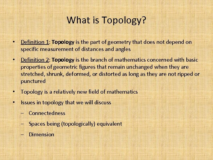 What is Topology? • Definition 1: Topology is the part of geometry that does