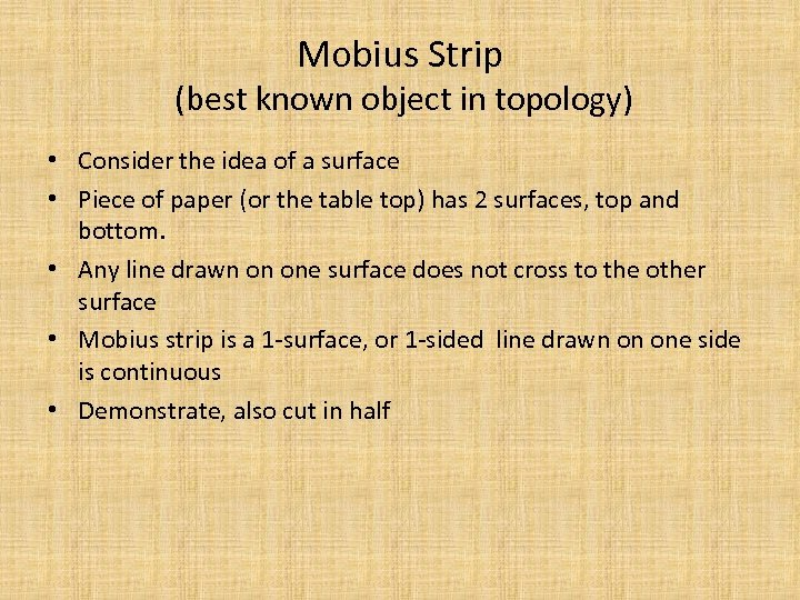 Mobius Strip (best known object in topology) • Consider the idea of a surface