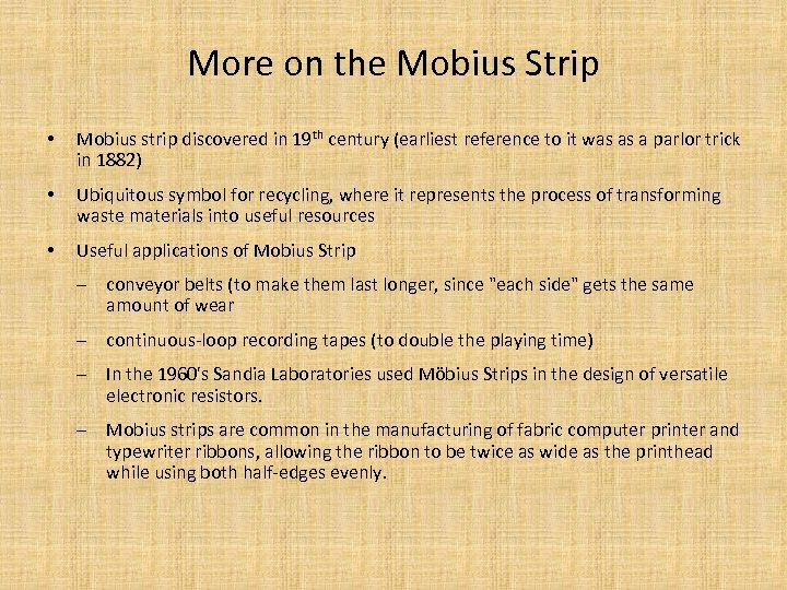 More on the Mobius Strip • Mobius strip discovered in 19 th century (earliest