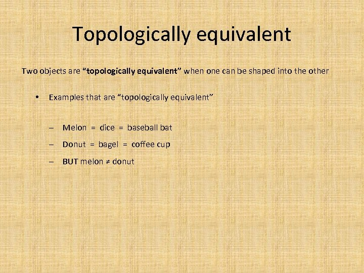 """Topologically equivalent Two objects are """"topologically equivalent"""" when one can be shaped into the"""