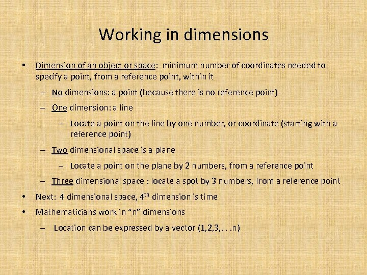 Working in dimensions • Dimension of an object or space: minimum number of coordinates