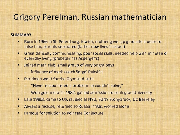 Grigory Perelman, Russian mathematician SUMMARY • Born in 1966 in St. Petersburg, Jewish, mother