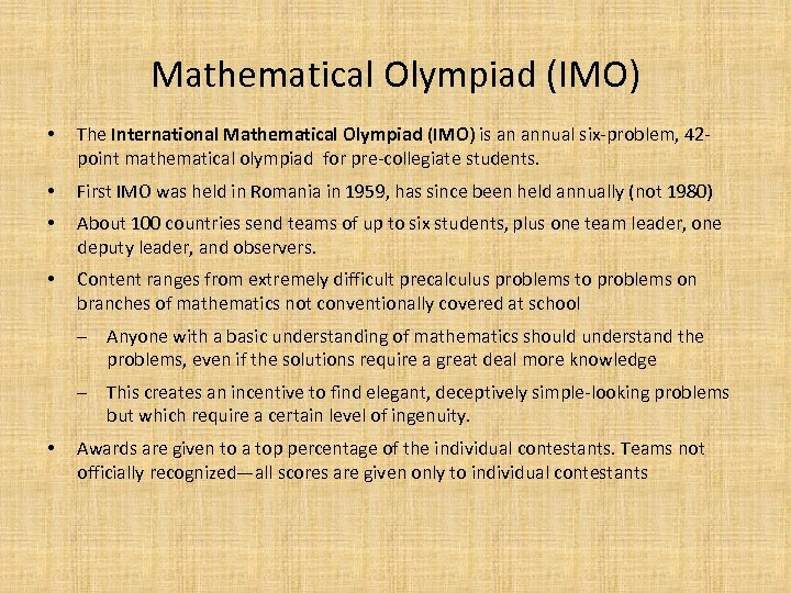 Mathematical Olympiad (IMO) • The International Mathematical Olympiad (IMO) is an annual six-problem, 42