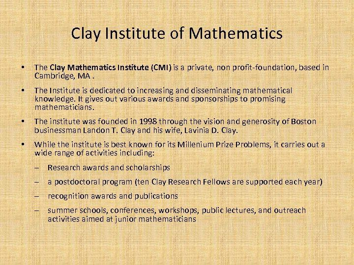Clay Institute of Mathematics • The Clay Mathematics Institute (CMI) is a private, non