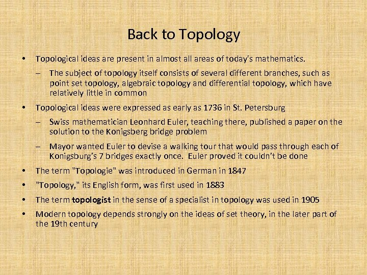 Back to Topology • Topological ideas are present in almost all areas of today's