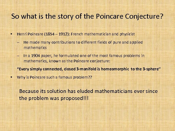 So what is the story of the Poincare Conjecture? • Henri Poincare (1854 –
