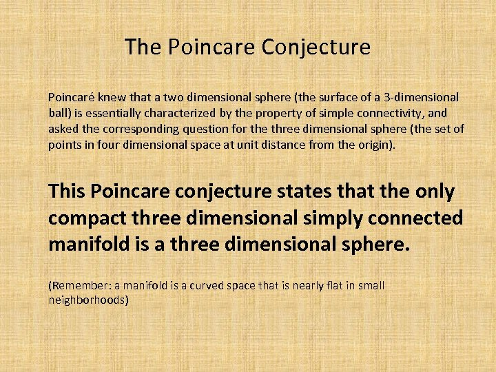 The Poincare Conjecture Poincaré knew that a two dimensional sphere (the surface of a