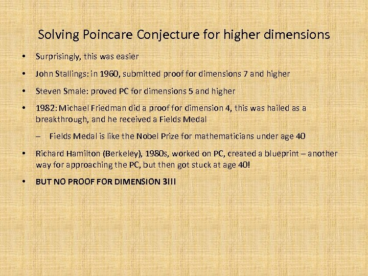 Solving Poincare Conjecture for higher dimensions • Surprisingly, this was easier • John Stallings: