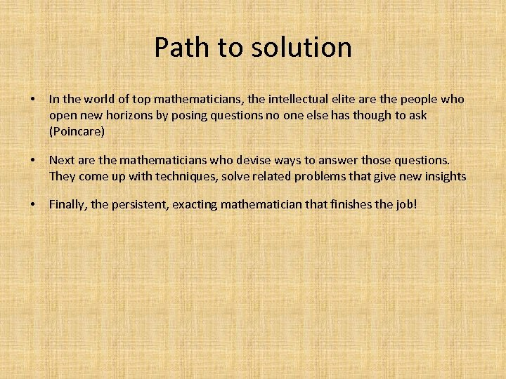Path to solution • In the world of top mathematicians, the intellectual elite are
