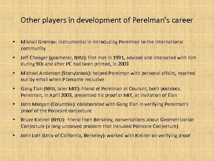 Other players in development of Perelman's career • Mikhail Gromov: instrumental in introducing Perelman