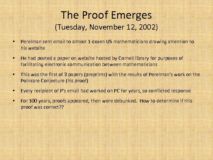 The Proof Emerges (Tuesday, November 12, 2002) • Perelman sent email to almost 1