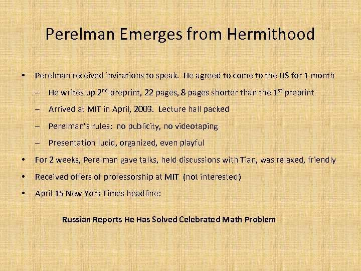 Perelman Emerges from Hermithood • Perelman received invitations to speak. He agreed to come