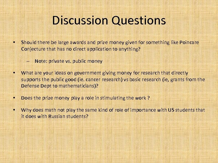 Discussion Questions • Should there be large awards and prize money given for something