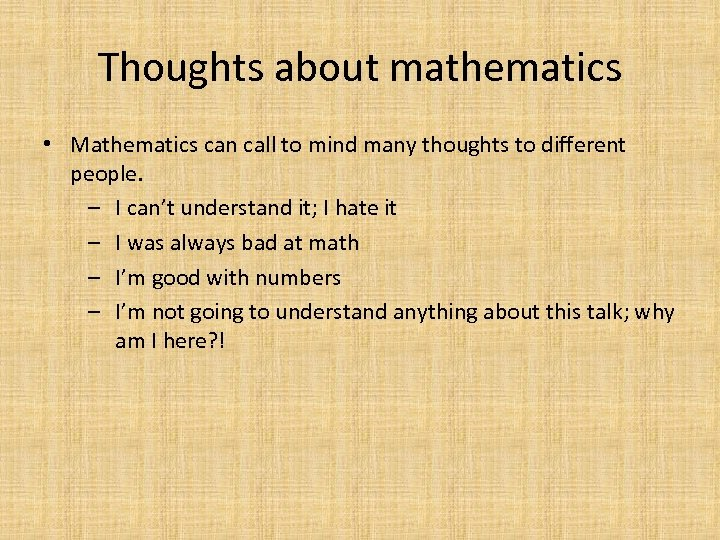 Thoughts about mathematics • Mathematics can call to mind many thoughts to different people.