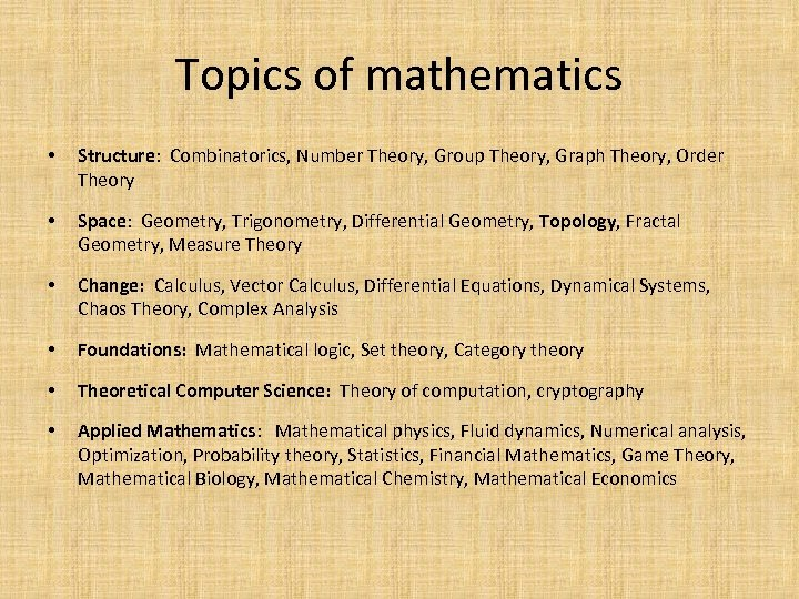 Topics of mathematics • Structure: Combinatorics, Number Theory, Group Theory, Graph Theory, Order Theory