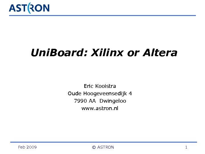 Uni. Board: Xilinx or Altera Eric Kooistra Oude Hoogeveensedijk 4 7990 AA Dwingeloo www.