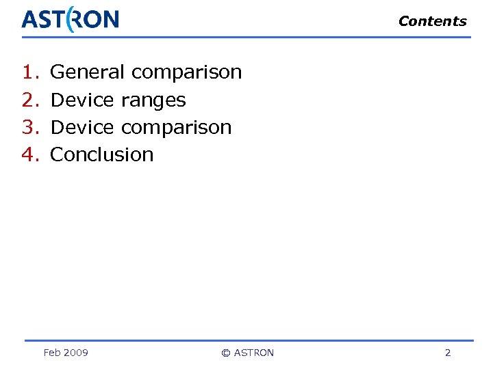 Contents 1. 2. 3. 4. General comparison Device ranges Device comparison Conclusion Feb 2009
