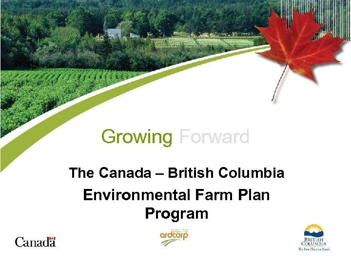 Growing Forward The Canada – British Columbia Environmental Farm Plan Program