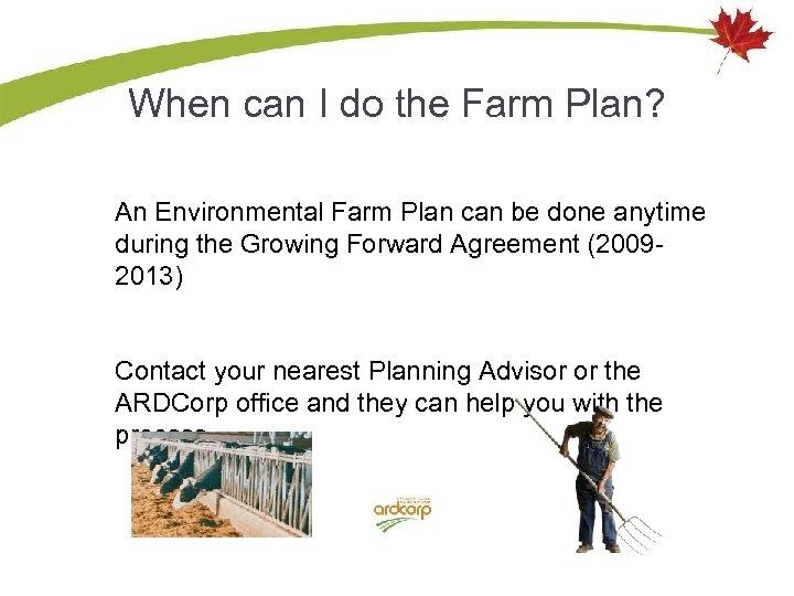 When can I do the Farm Plan? An Environmental Farm Plan can be done