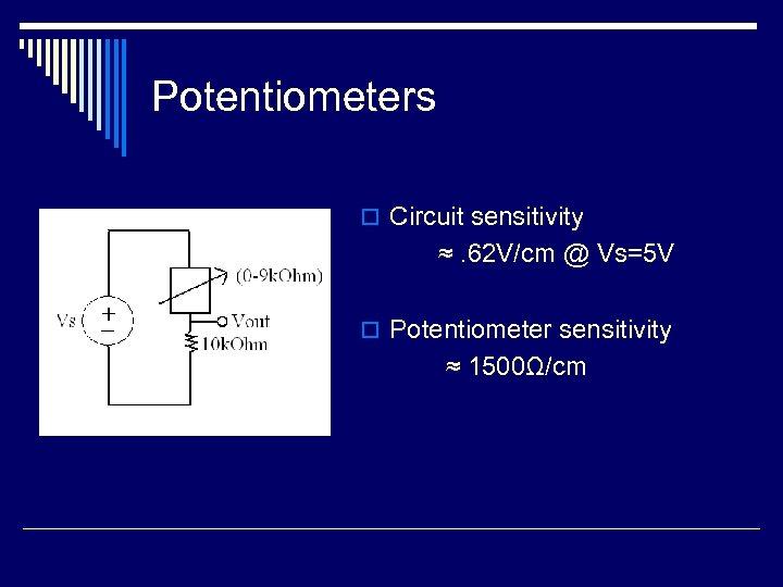 Potentiometers o Circuit sensitivity ≈. 62 V/cm @ Vs=5 V o Potentiometer sensitivity ≈