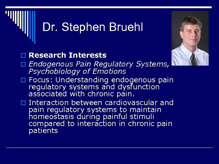 Dr. Stephen Bruehl o Research Interests o Endogenous Pain Regulatory Systems, Psychobiology of Emotions