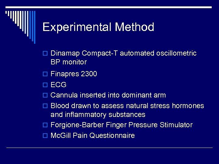 Experimental Method o Dinamap Compact-T automated oscillometric BP monitor o Finapres 2300 o ECG