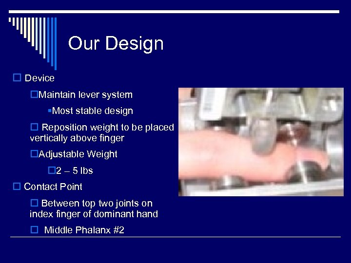 Our Design o Device o. Maintain lever system §Most stable design o Reposition weight