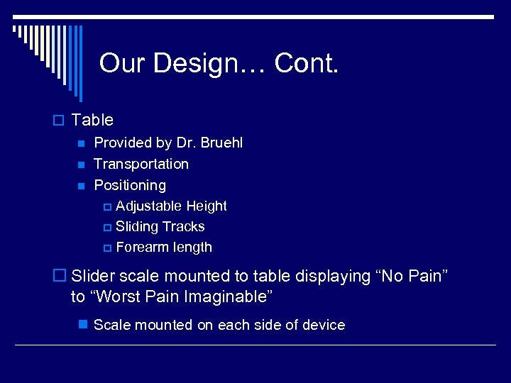 Our Design… Cont. o Table n Provided by Dr. Bruehl n Transportation n Positioning