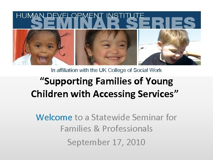 """In affiliation with the UK College of Social Work """"Supporting Families of Young Children"""