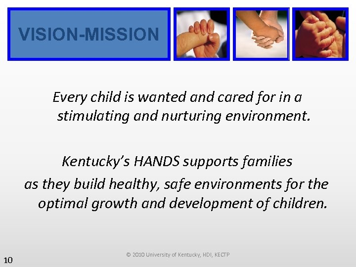 VISION-MISSION Every child is wanted and cared for in a stimulating and nurturing environment.