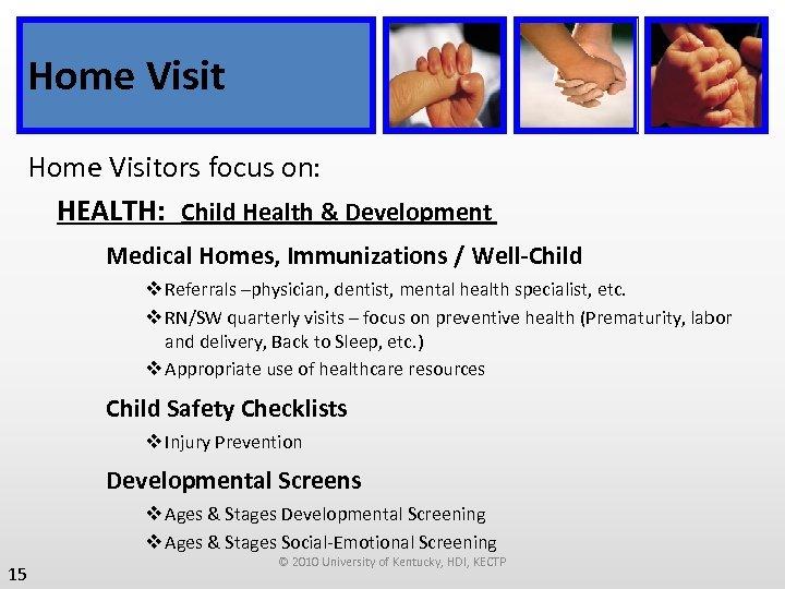 Home Visitors focus on: HEALTH: Child Health & Development Medical Homes, Immunizations / Well-Child