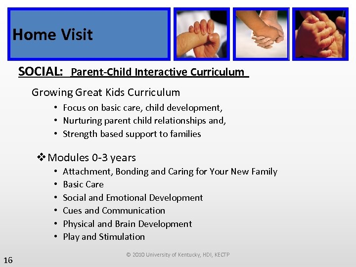 Home Visit SOCIAL: Parent-Child Interactive Curriculum Growing Great Kids Curriculum • Focus on basic