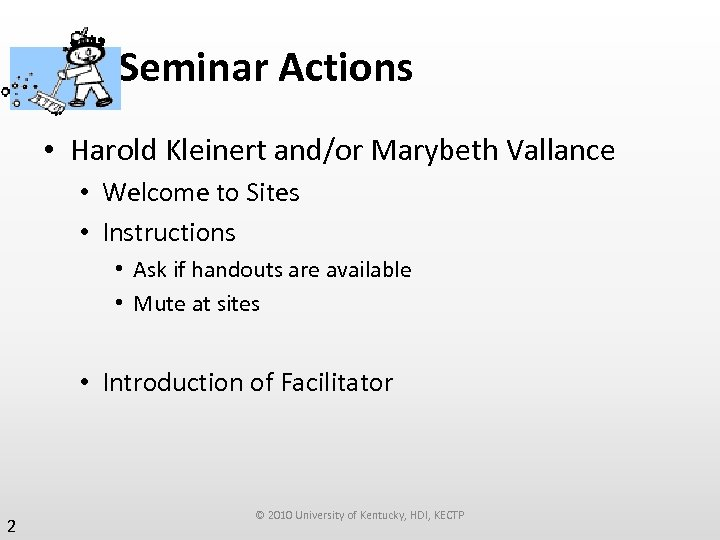 Pre-Seminar Actions • Harold Kleinert and/or Marybeth Vallance • Welcome to Sites • Instructions