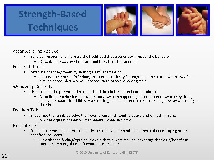 Strength-Based Techniques Accentuate the Positive § Build self-esteem and increase the likelihood that a