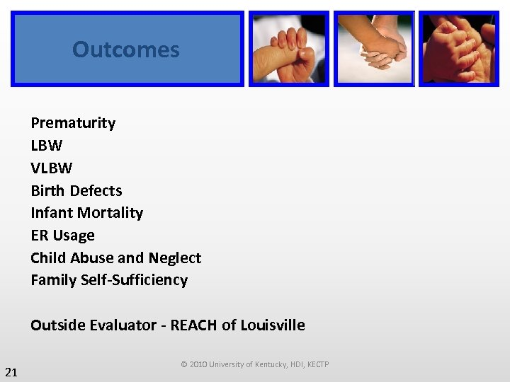 Outcomes Prematurity LBW VLBW Birth Defects Infant Mortality ER Usage Child Abuse and Neglect