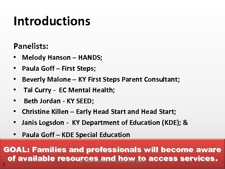 Introductions Panelists: • • Melody Hanson – HANDS; Paula Goff – First Steps; Beverly