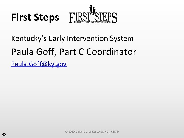 First Steps Kentucky's Early Intervention System Paula Goff, Part C Coordinator Paula. Goff@ky. gov