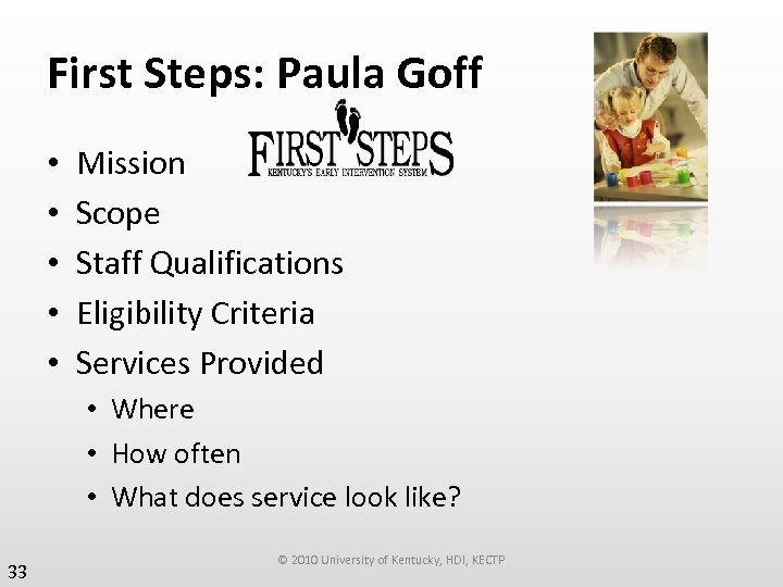 First Steps: Paula Goff • • • Mission Scope Staff Qualifications Eligibility Criteria Services