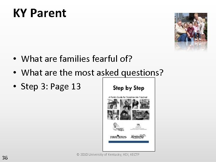 KY Parent • What are families fearful of? • What are the most asked