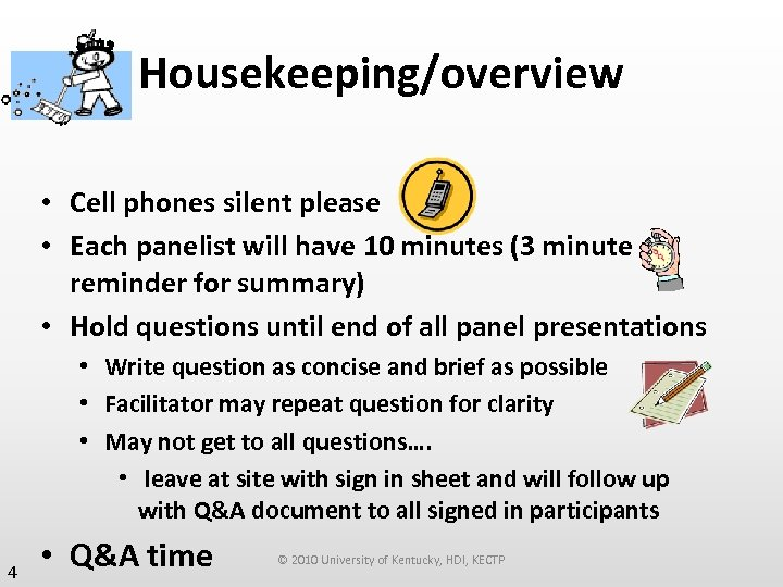 Housekeeping/overview • Cell phones silent please • Each panelist will have 10 minutes (3