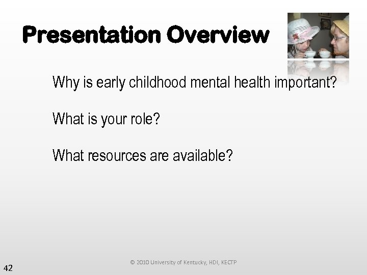 Presentation Overview Why is early childhood mental health important? What is your role? What