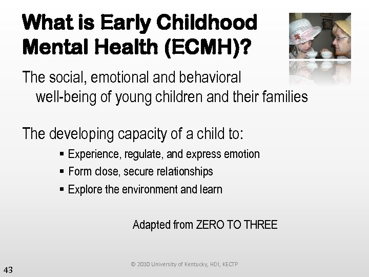 What is Early Childhood Mental Health (ECMH)? The social, emotional and behavioral well-being of
