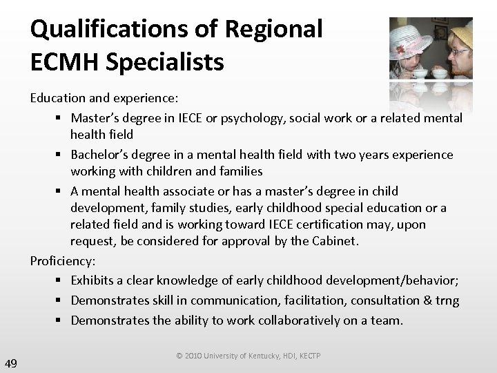 Qualifications of Regional ECMH Specialists Education and experience: § Master's degree in IECE or