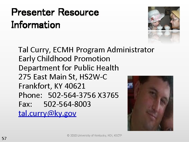 Presenter Resource Information Tal Curry, ECMH Program Administrator Early Childhood Promotion Department for Public