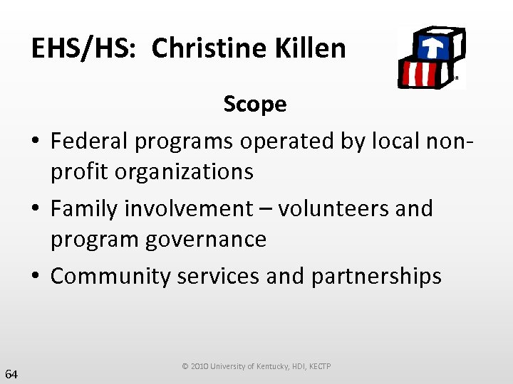 EHS/HS: Christine Killen Scope • Federal programs operated by local nonprofit organizations • Family