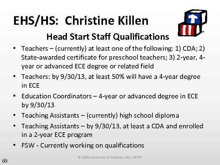 EHS/HS: Christine Killen Head Start Staff Qualifications • Teachers – (currently) at least one