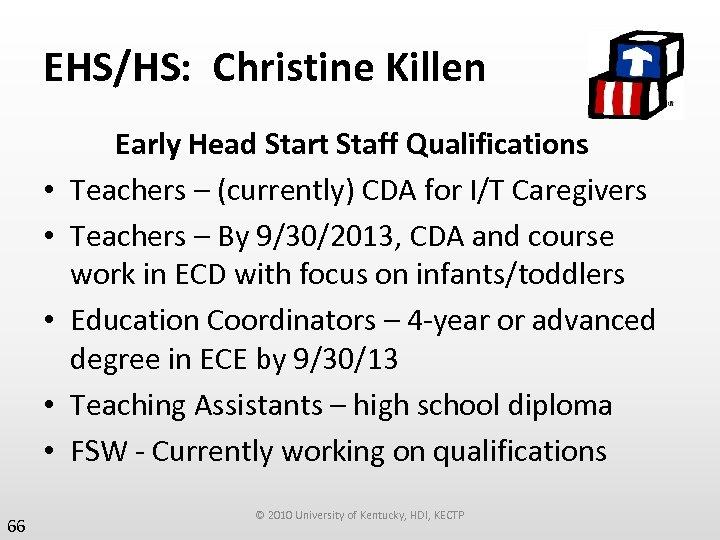 EHS/HS: Christine Killen • • • 66 Early Head Start Staff Qualifications Teachers –
