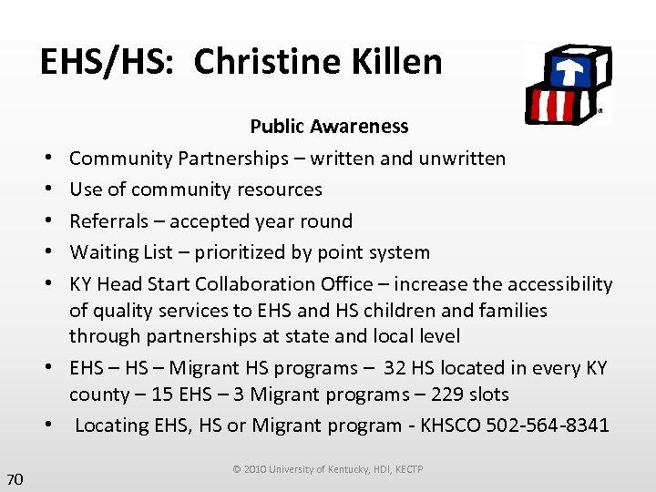 EHS/HS: Christine Killen • • 70 Public Awareness Community Partnerships – written and unwritten